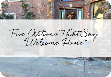 Five Actions That Say Welcome Home