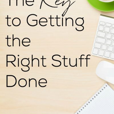 The Key to Getting the Right Stuff Done