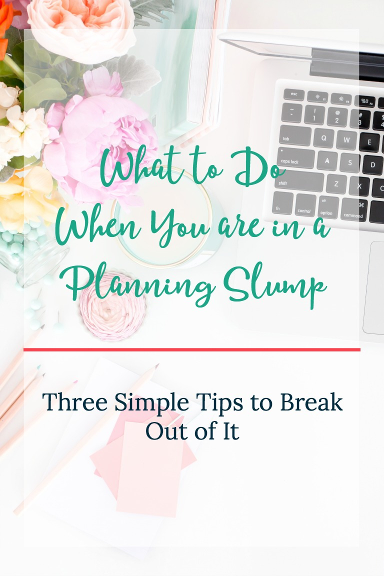 In a planning slump? It happens to the best of us. Learn three simple steps for breaking out of it.