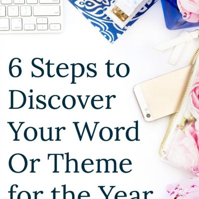 6 Steps to Discover Your Word or Theme for the Year