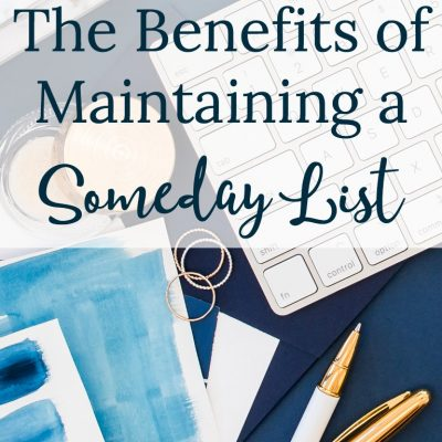 The Benefits of Maintaining a Someday List