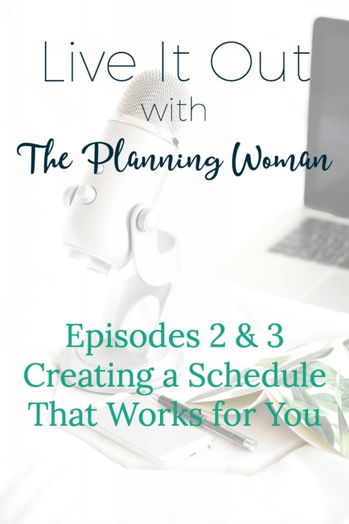 Live It Out With The Planning Woman Podcast episodes 2 & 3 guide listeners to create a schedule that works for them.
