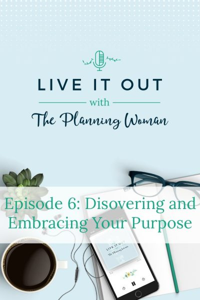 Live It Out with The Planning Woman Podcast. In this episode The Planning Woman walks you through how you can easily discover and embrace your purpose during this season of life.