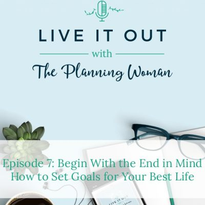 007: Begin With the End in Mind-How to Set Goals for Your Best Life