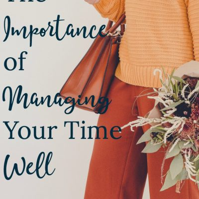 The Importance of Managing Your Time Well