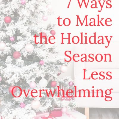 7 Ways to Make the Holiday Season Less Overwhelming