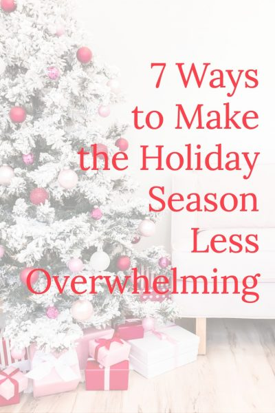 Are you overwhelmed with all the plans you need to make for the holiday season? Check out these 7 tips to help you manage the holidays with less stress.
