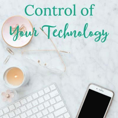 How to Take Control of Your Technology