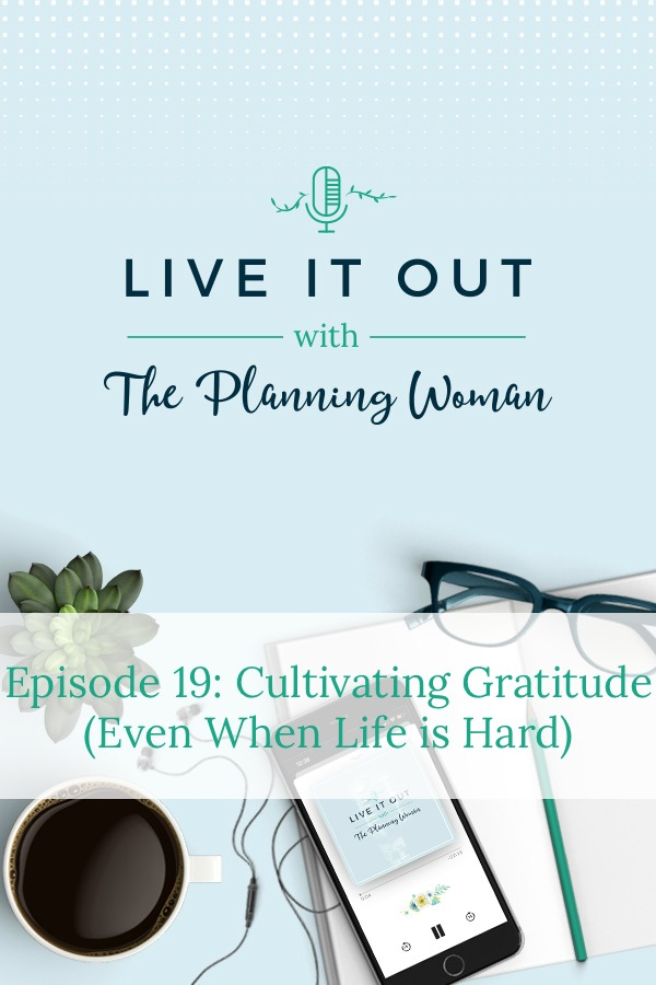 Live It Out With The Planning Woman Podcast-Join The Planning Woman as she shares how to cultivate gratitude in your life so you can be less stressed.