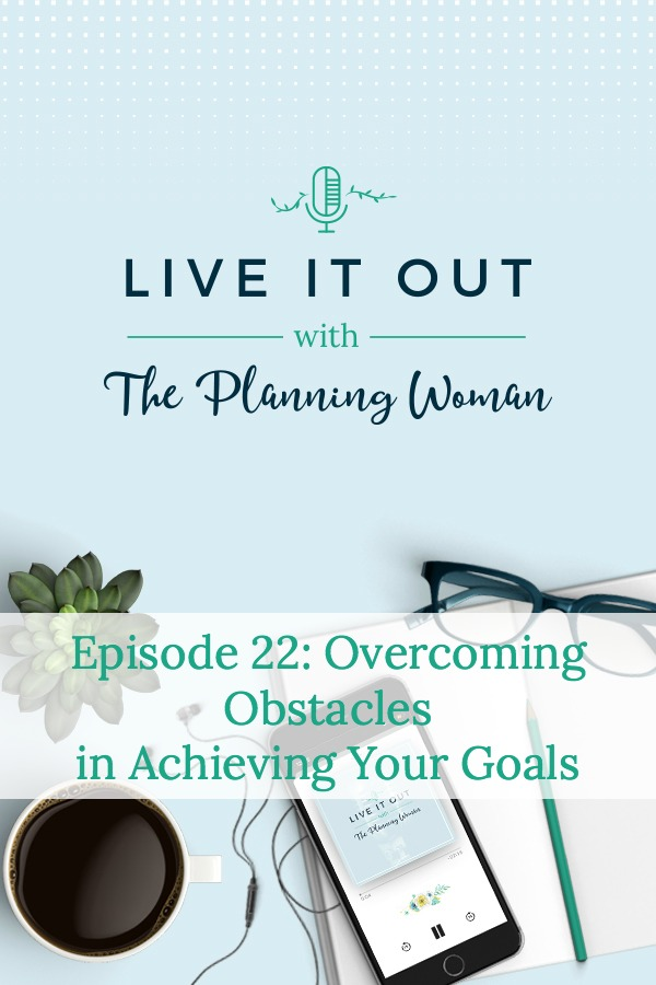 Live It Out With The Planning Woman Podcast-This week The Planning Woman shares ideas and tips for things you can do when obstacles arise that keep you from achieving your goals.