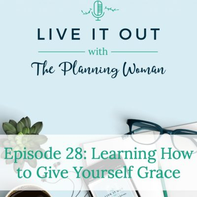028:  Learning How to Give Yourself Grace