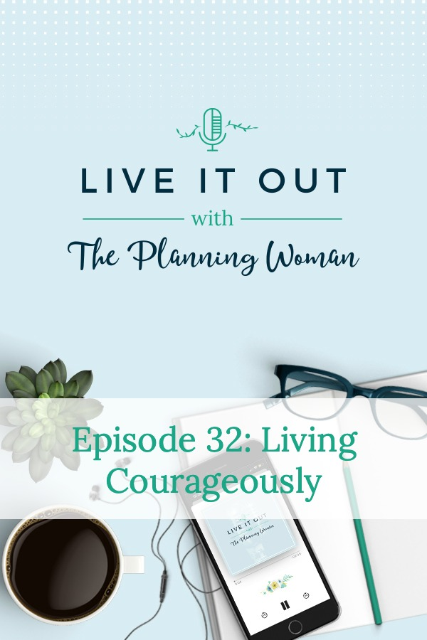 Living courageously is not always easy, but it is doable. Join The Planning Woman as she shares three ways to live courageously.