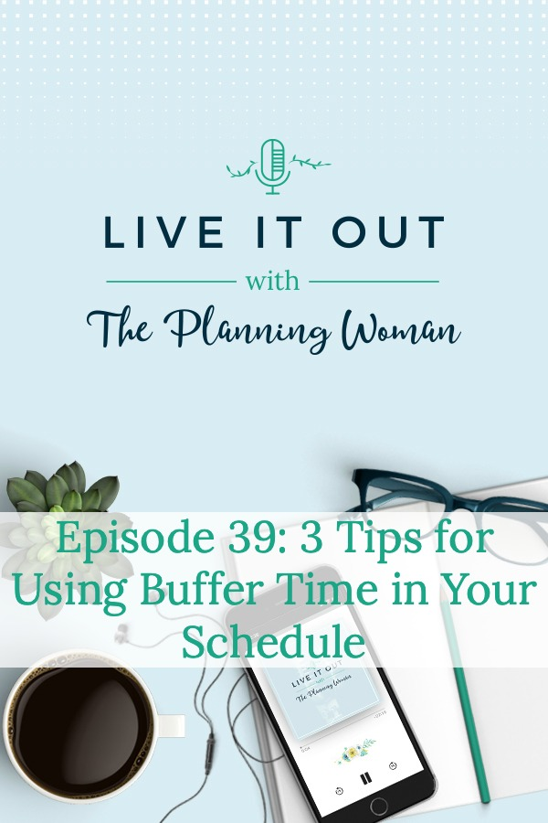 Listen to today's episode to learn how to use buffer time in your schedule to help you be more productive.