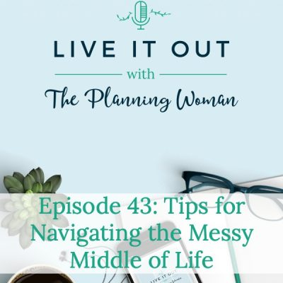 043:  Tips for Navigating the Messy Middle of Life