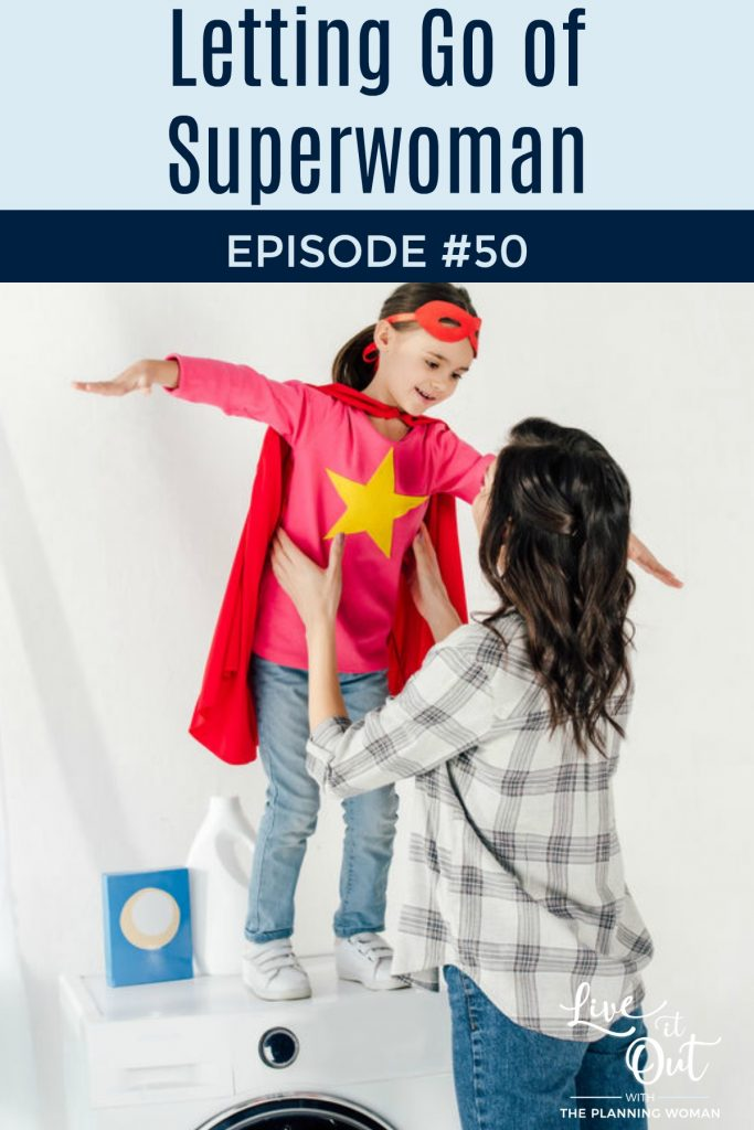 Do you believe the lie that you have to do it all? Well, say goodbye to Superwoman by trying out the 3 tips The Planning Woman shares on this episode.