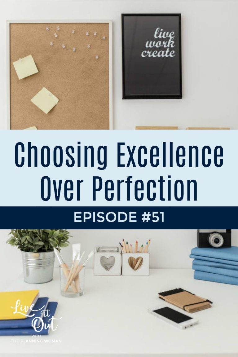 Perfectionism can hold us back from moving forward in life. Learn 5 ways you can choose excellence over perfectionism in this episode of Live It Out With The Planning Woman