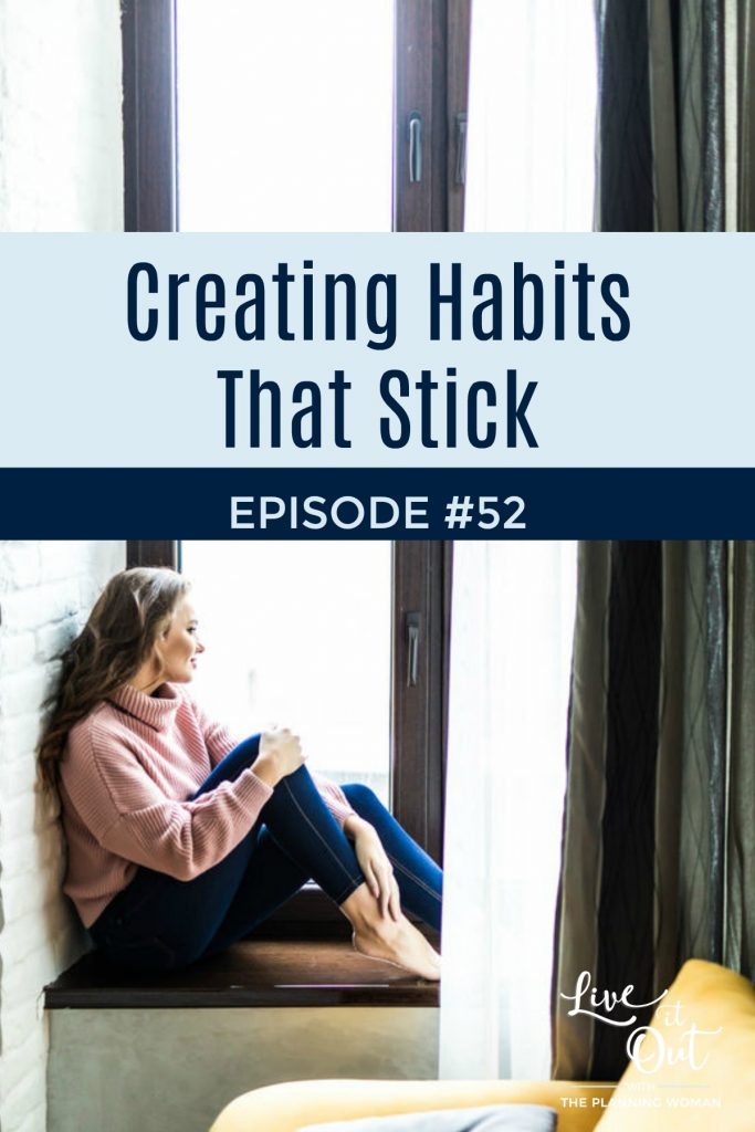 Ready to make a change and create habits that will help you have a better life? Join The Planning Woman on this episode of Live It Out With The Planning Woman as she shares 5 tips for creating habits that stick.