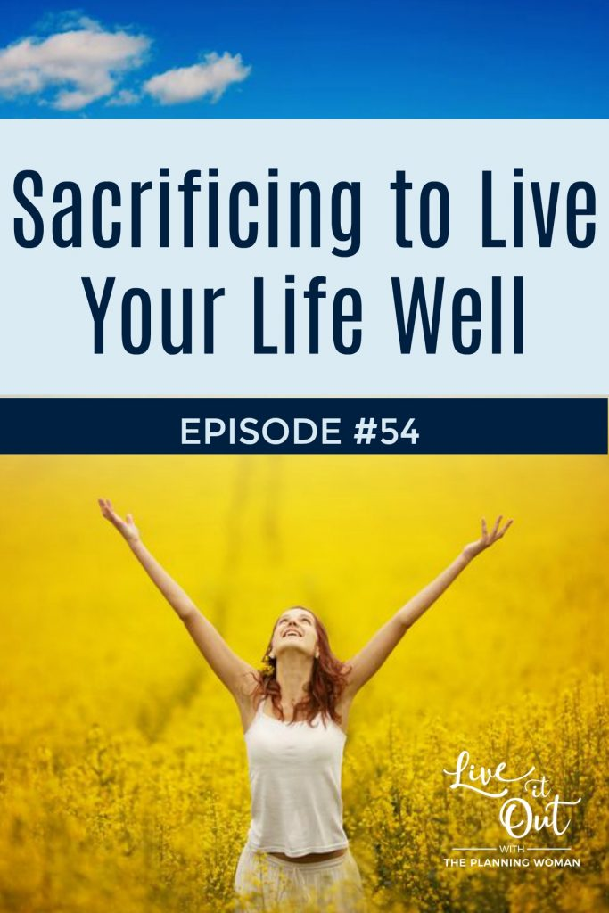 Learn how sacrificing something can help you live your life well. Live It Out With The Planning Woman Podcast.