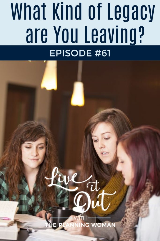 What kind of legacy are you leaving? Listen to the latest episode of Live It Out With The Planning Woman to learn how you can leave less for your family to deal with.