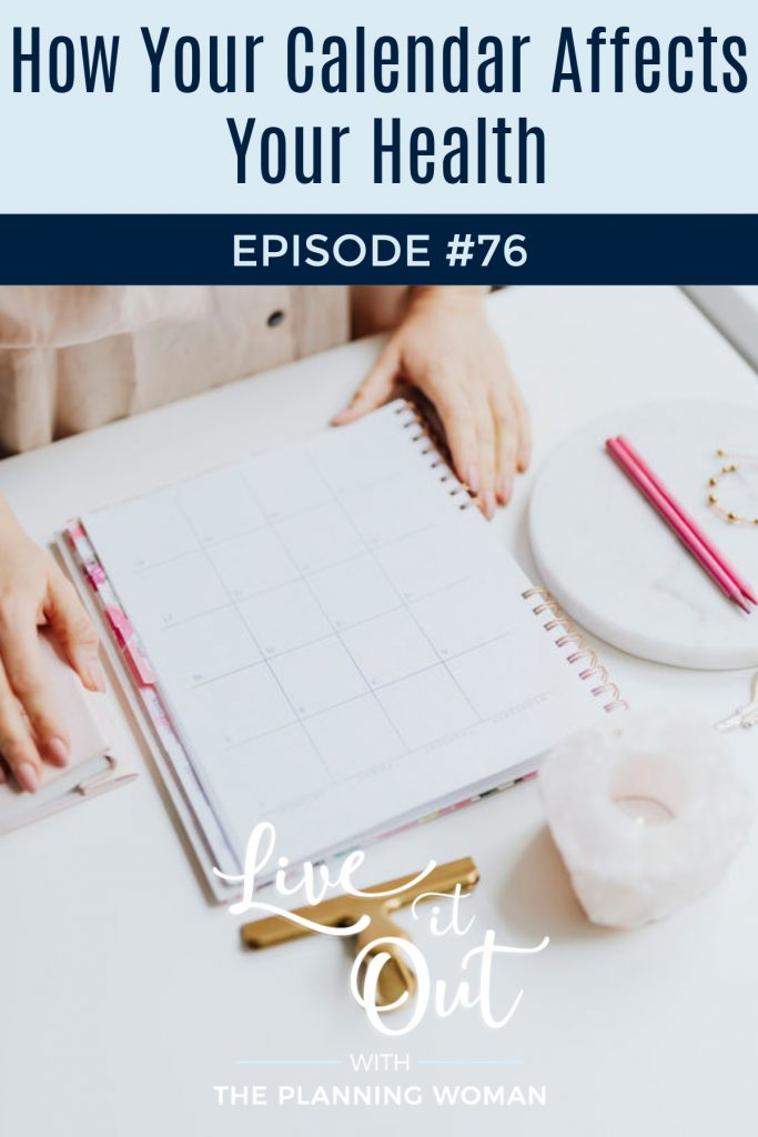 Live It Out With the Planning Woman Podcast-Learn how your calendar can affect your health both positively and negatively.