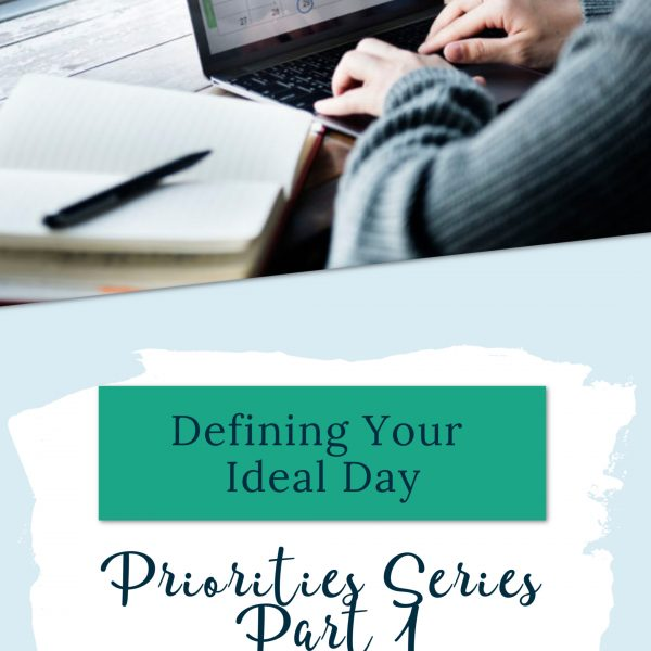 FREE Printable-Priorities Series Part 1-Defining Your Ideal Day-Do you struggle knowing what your priorities are? Download this FREE workbook to help you walk through the steps for defining your priorities.