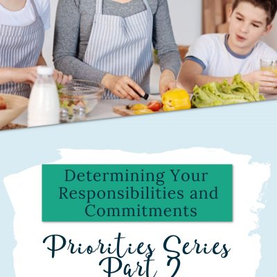 Determining Your Responsibilities and Commitments {Priorities Series Part 2}