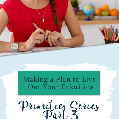 Making a Plan to Live Out Your Priorities {Priorities Series Part 3}